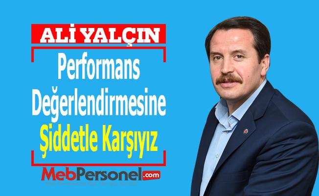 Ali Yalçın: ''Performans Değerlendirmesine Şiddetle Karşıyız''