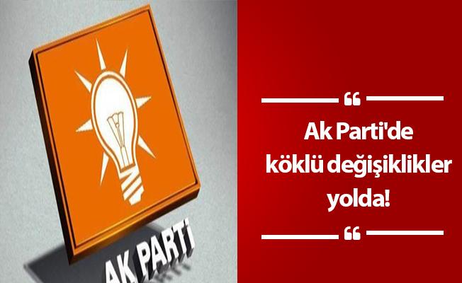 Ak Parti'de köklü değişiklikler yolda!
