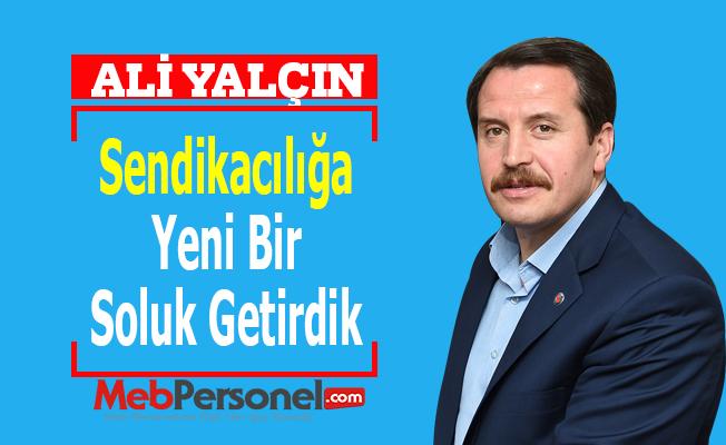 Ali Yalçın: ''Sendikacılığa Yeni Bir Soluk Getirdik''