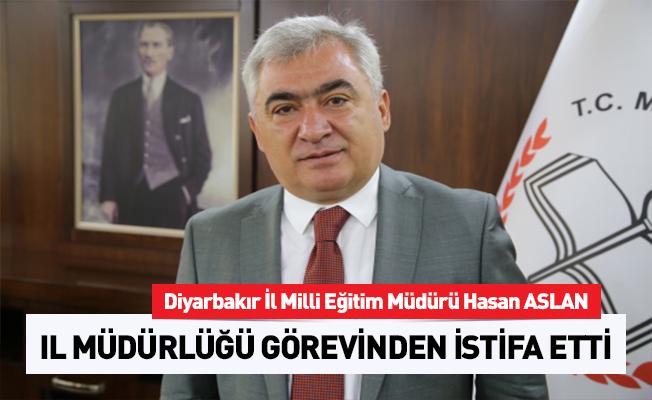 Diyarbakır İl Milli Eğitim Müdürü Hasan ASLAN İstifa Etti