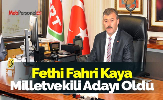 Fethi Fahri Kaya Milletvekili Adayı Oldu