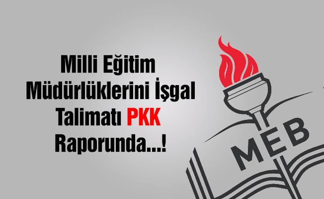 'Milli Eğitim müdürlüklerini işgal' talimatı terör örgütü PKK raporunda