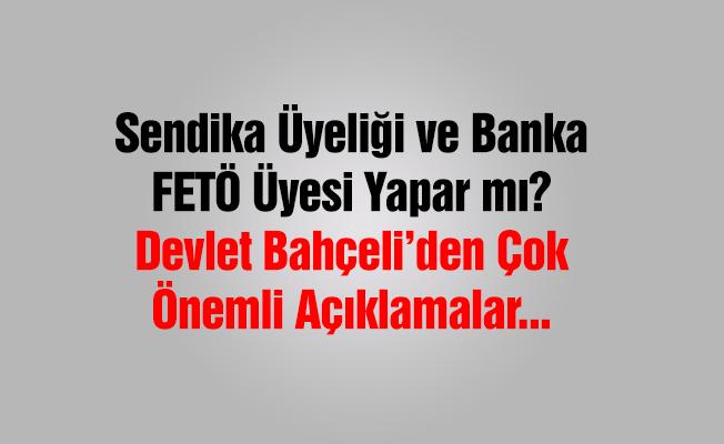 Sendika üyeliği ve banka FETÖ üyesi yapar mı?