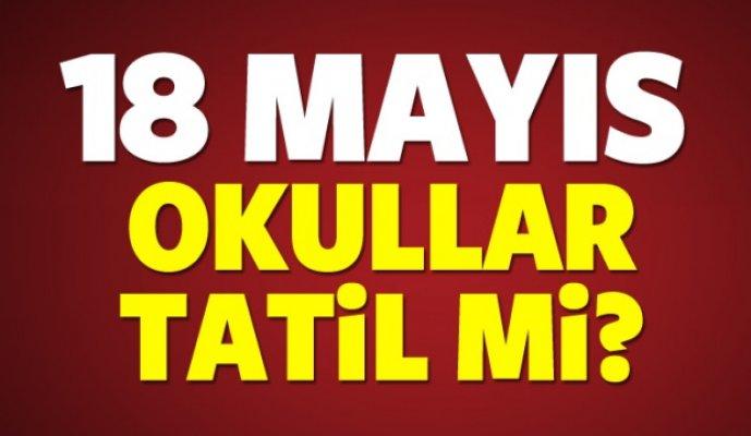 18 Mayıs Cuma Günü Okullar Tatil Mi?