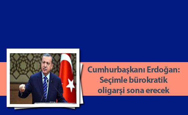 Cumhurbaşkanı Erdoğan: Seçimle bürokratik oligarşi sona erecek