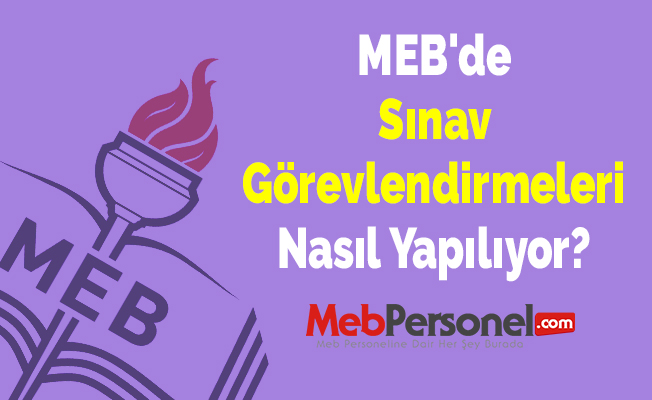 MEB'de Sınav Görevlendirmeleri Nasıl Yapılıyor?