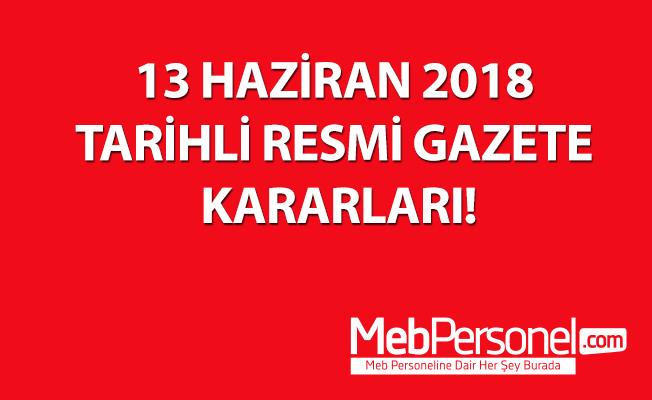 13 HAZİRAN 2018 TARİHLİ RESMİ GAZETE KARARLARI!