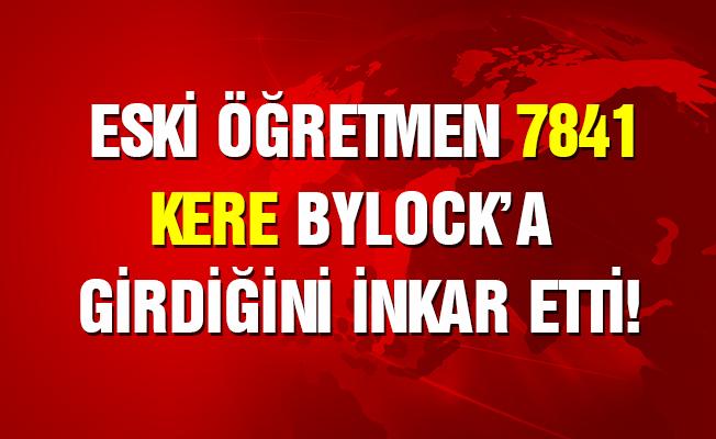 Eski öğretmen 7 bin 841 ByLock girişini inkar etti
