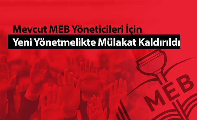 Mevcut MEB Yöneticileri İçin Yeni Yönetmelikte Mülakat Kaldırıldı