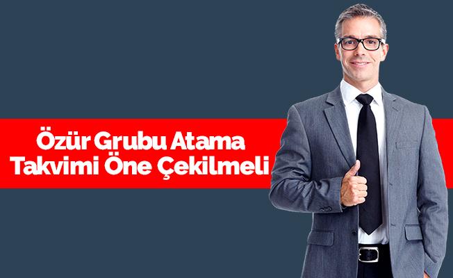 Özür Grubu Atama Takvimi Öne Çekilmeli