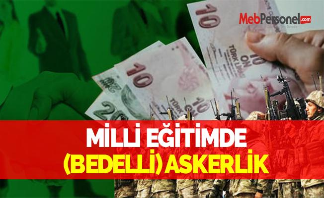 MİLLİ EĞİTİMDE (BEDELLİ) ASKERLİK