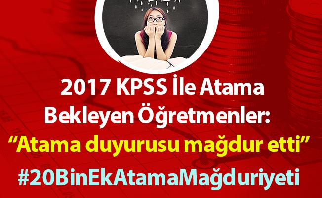 2017 KPSS İle Atama Bekleyen Öğretmenler: Atama duyurusu mağdur etti