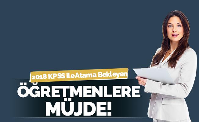 2018 KPSS İle Atama Bekleyen Öğretmenlere Müjde