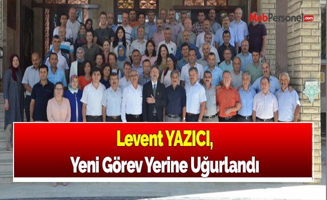 Levent YAZICI, Yeni Görev Yerine Uğurlandı