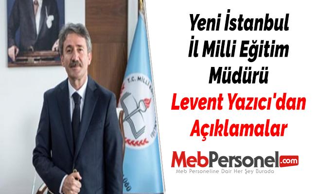 Yeni İstanbul İl Milli Eğitim Müdürü Levent Yazıcı'dan Açıklamalar