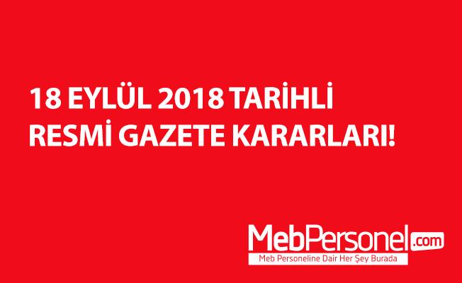 18 EYLÜL 2018 TARİHLİ RESMİ GAZETE KARARLARI!