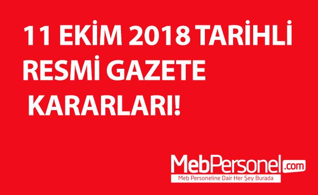 11 EKİM 2018 TARİHLİ RESMİ GAZETE KARARLARI!