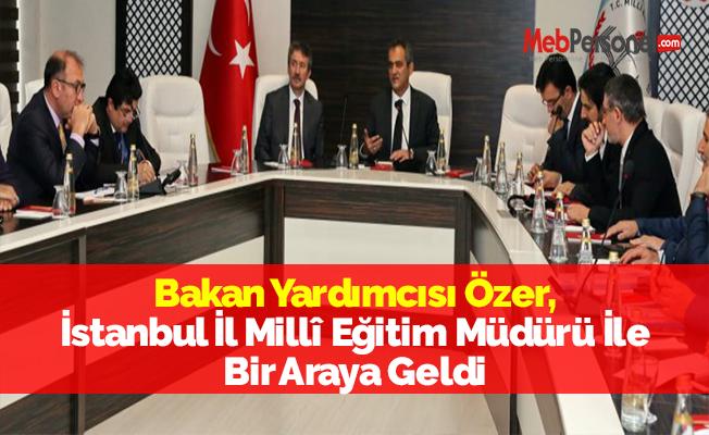 Bakan Yardımcısı Özer, İstanbul İl Millî Eğitim Müdürü İle Bir Araya Geldi