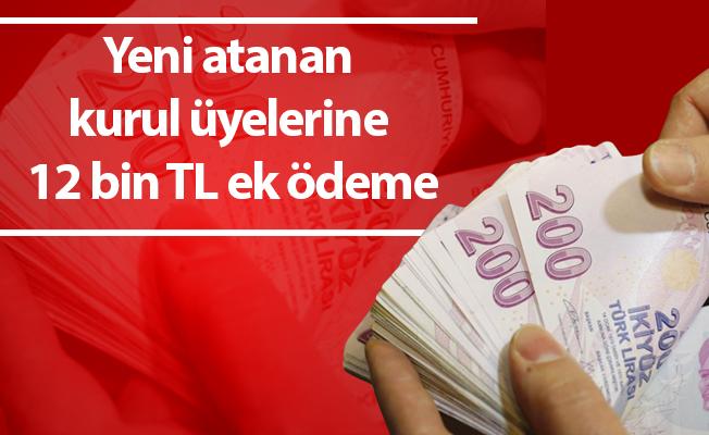 Yeni atanan kurul üyelerine 12 bin TL ek ödeme