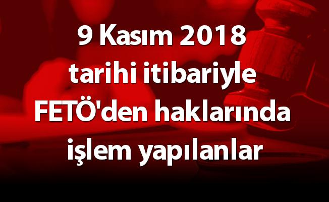9 Kasım 2018 tarihi itibariyle FETÖ'den haklarında işlem yapılanlar