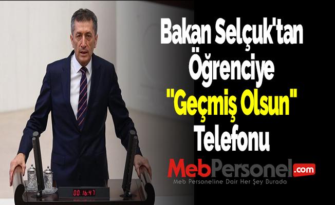 Bakan Selçuk'tan Öğrenciye ''Geçmiş Olsun'' Telefonu