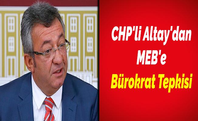 CHP'li Altay'dan MEB'e Bürokrat Tepkisi