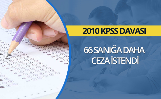 2010 KPSS davasında, 66 sanığa ceza istemi