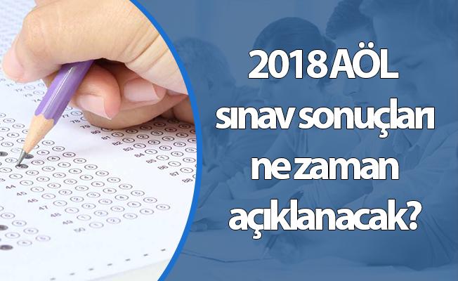 2018 AÖL sınav sonuçları ne zaman açıklanacak?