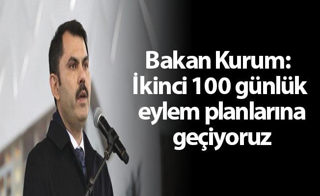 Bakan Kurum: İkinci 100 günlük eylem planlarına geçiyoruz