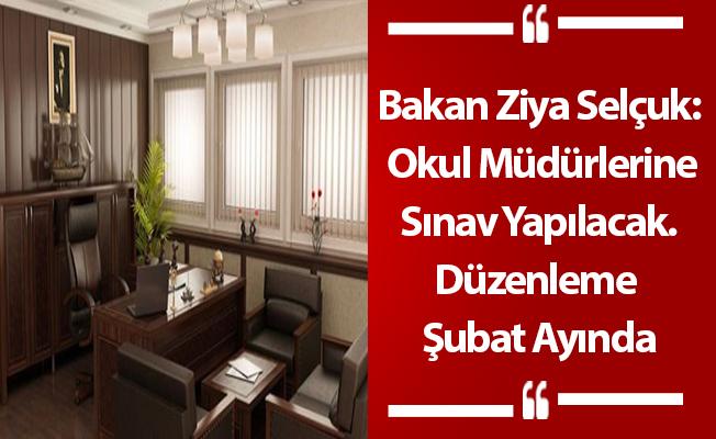 Bakan Ziya Selçuk: Okul Müdürlerine Sınav Yapılacak. Düzenleme Şubat Ayında