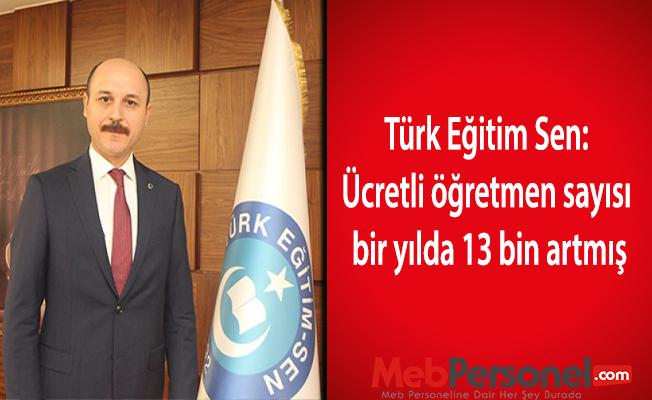 Türk Eğitim Sen: Ücretli öğretmen sayısı bir yılda 13 bin artmış