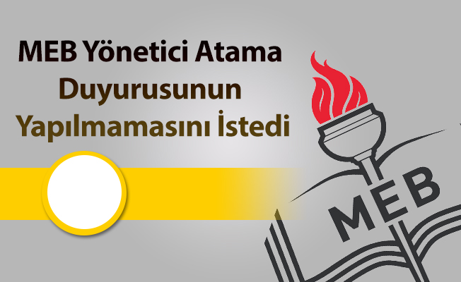 MEB Yönetici Atama Duyurusunun Yapılmamasını İstedi