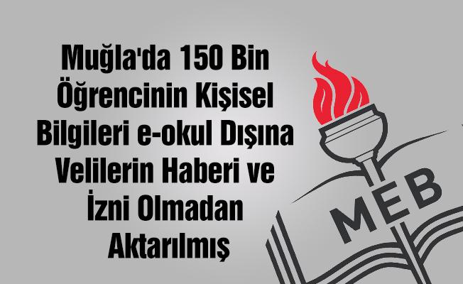 Muğla'da 150 Bin Öğrencinin Kişisel Bilgileri e-okul Dışına Velilerin Haberi ve İzni Olmadan Aktarılmış