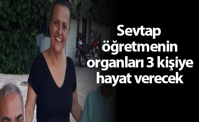 Sevtap öğretmenin organları 3 kişiye hayat verecek