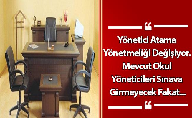 Yönetici Atama Yönetmeliği Değişiyor. Mevcut Okul Yöneticileri Sınava Girmeyecek Fakat...