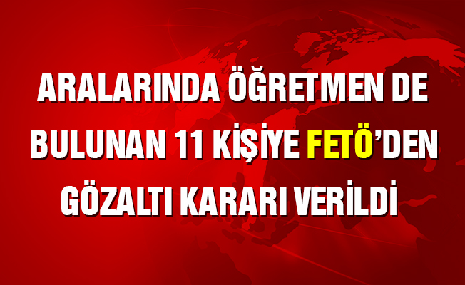 Ağrı'da İKM, zabıt katibi ile öğretmenin bulunduğu 11 FETÖ gözaltısı