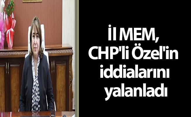 İl MEM, CHP'li Özel'in iddialarını yalanladı