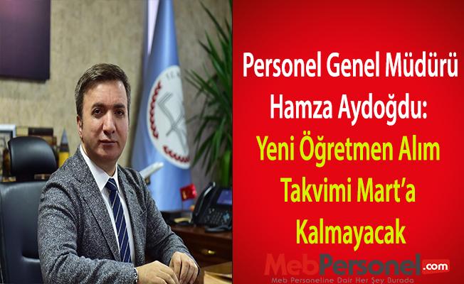 Personel Genel Müdürü Hamza Aydoğdu: Yeni Öğretmen Alım Takvimi Mart'a Kalmayacak