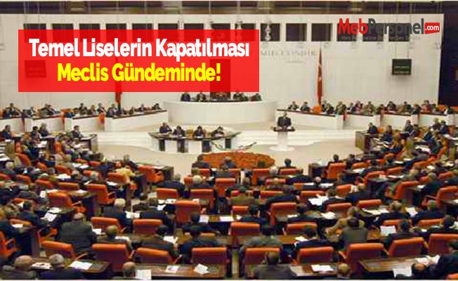 Temel Liselerin Kapatılması Meclis Gündeminde!