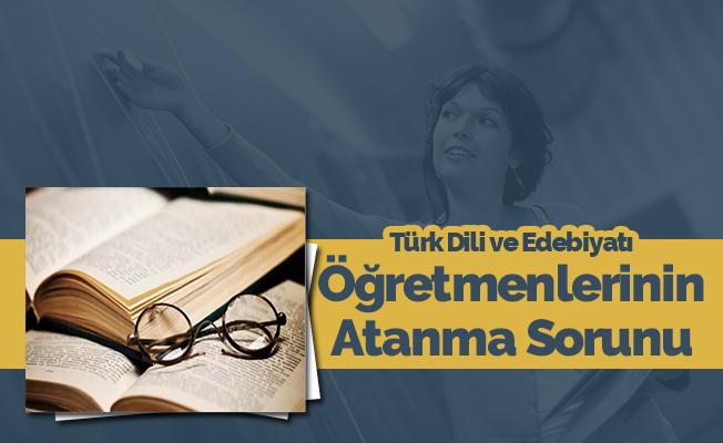 Türk Dili ve Edebiyatı Öğretmenlerinin Atanma Sorunu