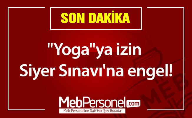 """Yoga""ya izin Siyer Sınavı'na engel!"