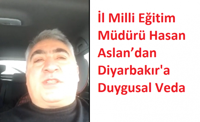 İl Milli Eğitim Müdürü Hasan Aslan'dan Diyarbakır'a Duygusal Veda