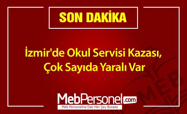 İzmir'de okul servisi kazası, çok sayıda yaralı var