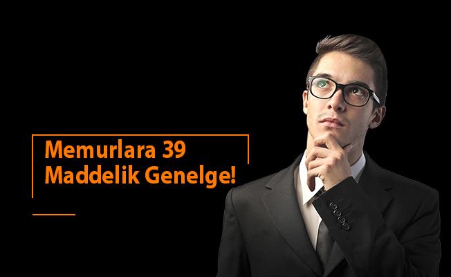 Memurlara 39 Maddelik Genelge!