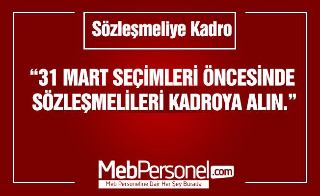 """TALİP GEYLAN : """"31 MART SEÇİMLERİ ÖNCESİNDE SÖZLEŞMELİLERİ KADROYA ALIN."""""""