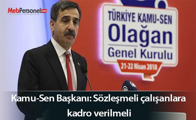 Türkiye Kamu-Sen Genel Başkanı: Sözleşmeli çalışanlara kadro verilmeli