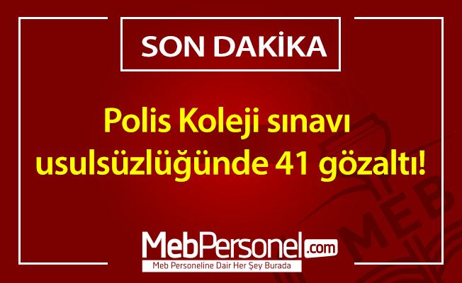 Polis Koleji sınavı usulsüzlüğünde 41 gözaltı!