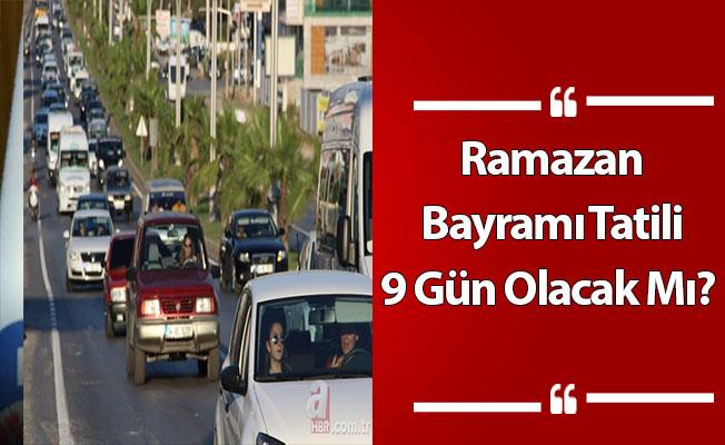 Ramazan Bayramı Tatili 9 Gün Olacak Mı?