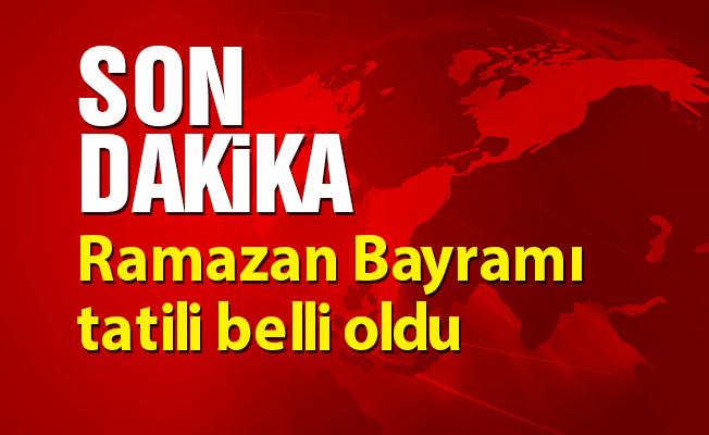 Ramazan Bayramı tatili belli oldu-SON DAKİKA