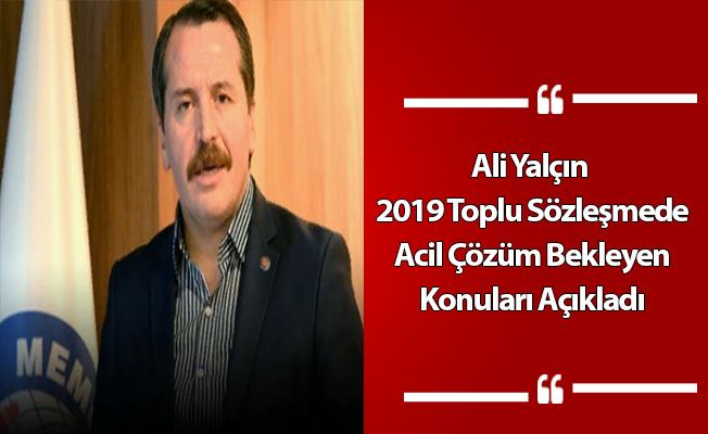Ali Yalçın 2019 Toplu Sözleşmede Acil Çözüm Bekleyen Konuları Açıkladı